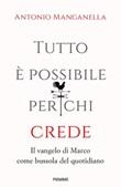 Tutto è possibile per chi crede. Il vangelo di Marco come bussola del quotidiano Libro di  Antonio Manganella