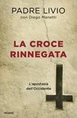 La croce rinnegata. L'apostasia dell'Occidente Libro di  Livio Fanzaga
