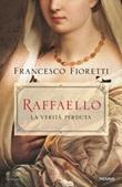 Raffaello. La verità perduta Libro di  Francesco Fioretti