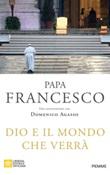 Dio e il mondo che verrà Libro di Francesco (Jorge Mario Bergoglio)