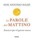 Le parole del mattino. Pensieri per il nuovo giorno Libro di  Antonio Mazzi