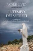 Il tempo dei segreti. A Medjugorje la Madonna ha deciso di cambiare il mondo Libro di  Livio Fanzaga