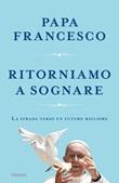 Ritorniamo a sognare. La strada verso un futuro migliore Libro di Francesco (Jorge Mario Bergoglio)