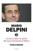 Mario Delpini. La vita, le idee e le parole del nuovo arcivescovo di Milano Ebook di  Paolo Rodari
