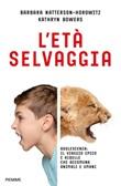 L' età selvaggia. Adolescenza: il viaggio epico e ribelle che accomuna animali e umani Ebook di  Barbara Natterson-Horowitz, Kathryn Bowers