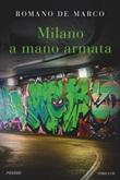 Milano a mano armata Ebook di  Romano De Marco