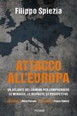 Attacco all'Europa. Un atlante del crimine per comprendere le minacce, le risposte, le prospettive Ebook di  Filippo Spiezia