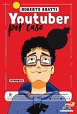 Youtuber per caso Ebook di  Roberto Bratti