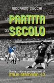 La partita del secolo. Storia, mito e protagonisti di Italia-Germania 4-3 Ebook di  Riccardo Cucchi