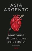 Anatomia di un cuore selvaggio. Autobiografia Ebook di  Asia Argento