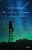 Non di solo amore. La via dantesca alla felicità Ebook di  Francesco Fioretti