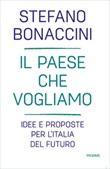 Il Paese che vogliamo. Idee e proposte per l'Italia del futuro Ebook di  Stefano Bonaccini