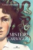 Mistero Caravaggio Ebook di  Costantino D'Orazio