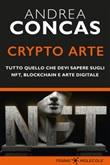 Crypto arte. Tutto quello che devi sapere su NFT, Blockchain e arte digitale Ebook di  Andrea Concas