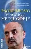 Viaggio a Medjugorje. Trent'anni con la Regina della Pace Libro di  Paolo Brosio