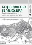 La questione etica in agricoltura. Passato, presente e futuro Ebook di