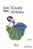 Il riscatto del destino Ebook di  Grazia Riggio, Grazia Riggio