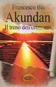 Akundan. Il treno dell'orizzonte Libro di  Francesco Bia