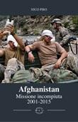 Afghanistan missione incompiuta (2001-2015). Viaggio attraverso la guerra in Afghanistan Ebook di  Nico Piro, Nico Piro