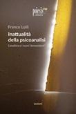 Inattualità della psicoanalisi. L'analista e i nuovi domandanti Libro di  Franco Lolli