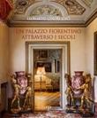 Un palazzo fiorentino attraverso i secoli. Ediz. illustrata Libro di  Leonardo Ginori Lisci