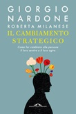 Il cambiamento strategico. Come far cambiare alle persone il loro sentire e il loro agire Ebook di  Giorgio Nardone, Roberta Milanese