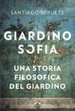 Giardinosofia. Una storia filosofica del giardino Ebook di  Santiago Beruete