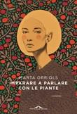 Imparare a parlare con le piante Libro di  Marta Orriols