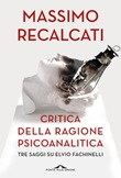 Critica della ragione psicanalitica. Tre saggi su Elvio Fachinelli Ebook di  Massimo Recalcati