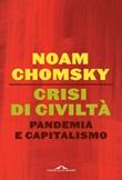 Crisi di civiltà. Pandemia e capitalismo Ebook di  Noam Chomsky, C. J. Polychroniou