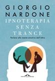 Ipnoterapia senza trance. Parlare alla mente emotiva dell'altro Ebook di  Giorgio Nardone