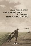 Non stiamo tutti al mondo nello stesso modo Ebook di  Jean-Paul Dubois