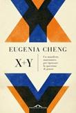 X + y. Un manifesto matematico per ripensare la questione di genere Ebook di  Eugenia Cheng