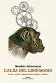 L' alba del linguaggio. Come e perché i Sapiens hanno iniziato a parlare Ebook di  Sverker Johansson