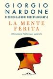La mente ferita. Attraversare il dolore per superarlo Ebook di  Giorgio Nardone, Federica Cagnoni, Roberta Milanese
