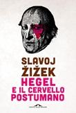 Hegel e il cervello postumano Ebook di  Slavoj Zizek