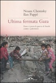 Ultima fermata Gaza. Dove ci porta la guerra di Israele contro i palestinesi Libro di  Noam Chomsky, Ilan Pappé