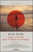Una storia per l'essere tempo Libro di  Ruth Ozeki