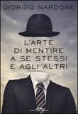 L'arte di mentire a se stessi e agli altri Libro di  Giorgio Nardone