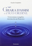 Chiara d'Assisi e il suo ordine. Un'avventura evangelica tracciata da San Francesco Libro di  Claudio Durighetto