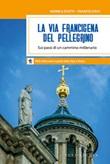 La via Francigena del pellegrino. Sui passi di un cammino millenario Libro di  Franco Cinti, Monica D'Atti