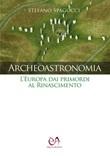 Archeoastronomia. L'Europa dai primordi al Rinascimento Libro di  Stefano Spagocci
