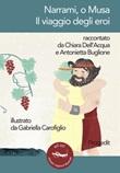 Narrami, o Musa. Il viaggio degli eroi Libro di  Antonietta Buglione, Chiara Dell'Acqua