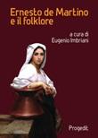 Ernesto de Martino e il folklore. Atti del Convegno (Matera-Galatina, 24-25 giugno 2019) Libro di