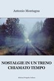 Nostalgie in un treno chiamato tempo Libro di  Antonio Montagna
