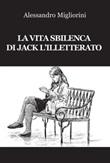 La vita sbilenca di Jack l'illetterato Libro di  Alessandro Migliorini