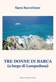 Tre donne in barca (A largo di Lampedusa) Libro di  Sara Saverione