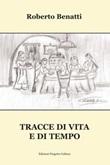Tracce di vita e di tempo Libro di  Roberto Benatti