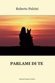 Parlami di te Libro di  Roberto Pulcini