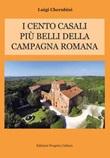 I cento casali più belli della campagna romana Libro di  Luigi Cherubini